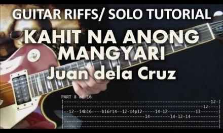 Kahit Na Anong Mangyari – Juan Dela Cruz (Tutorial: Guitar Riffs and Solo) with tabs