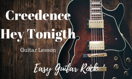 Creedence – Hey Tonight – Guitar lesson