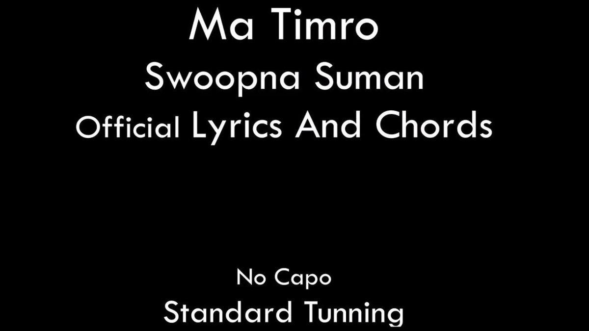 Ma Timro Swoopna Suman Oficial Lyircs And Chords Guitar