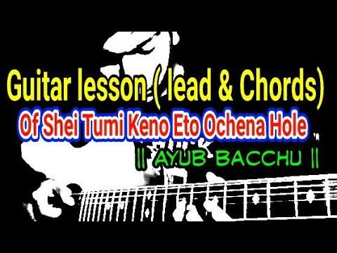 Guitar lesson( lead and chords) of Shei Tumi Keno Eto Ochena Hole ...