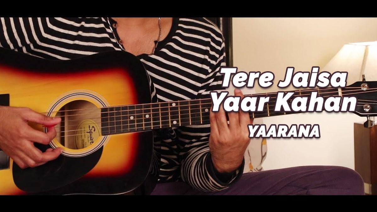 Tere Jaisa Yaar Kahan Guitar Lesson By Veer Kumar The Glog