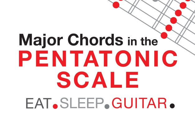 Major Triad Chords & Arpeggios within the Pentatonic Scale for Guitar