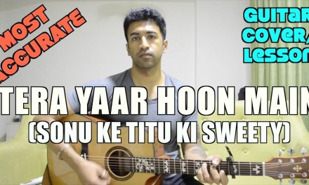 Tera Yaar Hoon Main Video | Sonu Ke Titu Ki Sweety | Arijit Singh | Guitar Cover + Lesson