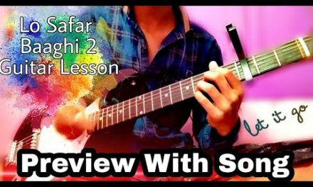 Lo Safar – Baaghi 2 – Guitar Lesson – Strumming Pattern – Chords Progession – Tutorial With Song