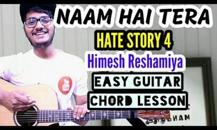 Naam hai tera – himesh reshamiya – easy guitar chord lesson, begginer guitar tutorial, guitar cover