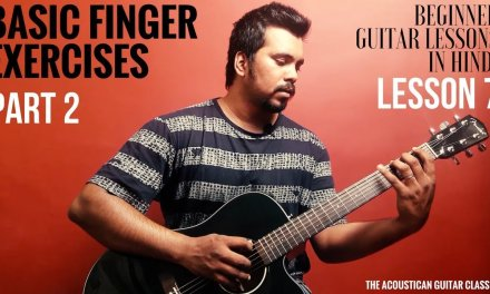 Guitar Lessons in Hindi | Lesson 7 | Basic Finger Exercises – 02 | The Acoustican Guitar Classes