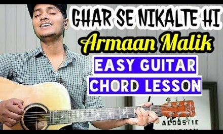 Ghar se nikalte hi – Armaan malik – Easy guitar chord lesson, begginer guitar tutorial, Guitar cover