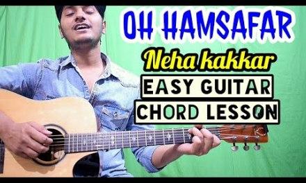 Oh hamsafar – Neha kakkar, Tony kakkar – Easy guitar chords lesson, Beginner guitar tutorial