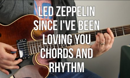 """How to Play """"Since I've Been Loving You"""" On Guitar – Chord Progression, Rhythm Guitar"""