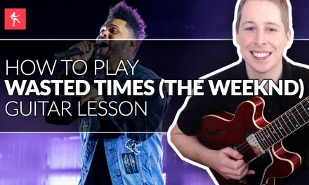 Wasted Times Guitar Lesson || How To Play Wasted Times by The Weeknd