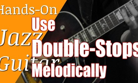Jazz Guitar Hands-On Lesson #9 – Use Double-Stops Melodically