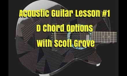 Acoustic Guitar Lesson #1 D Chord Options With Scott Grove