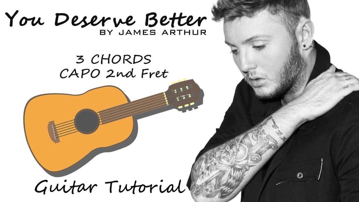 James Arthur You Deserve Better Guitar Lesson Tutorial Chords