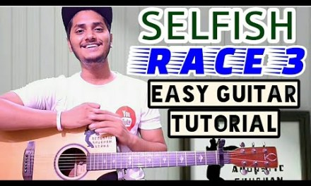 Selfish – Atif alsam – Race 3 – Easy guitar chord lesson, selfish guitar tutorial