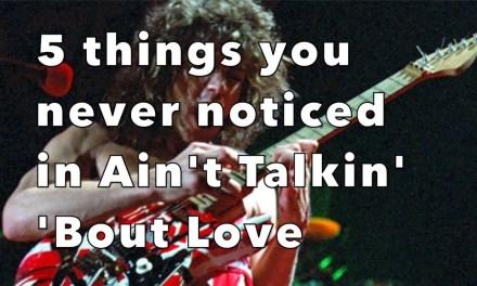 5 Things You Never Noticed in Ain't Talkin' 'Bout Love by Van Halen! Weekend Wankshop 184