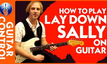 How to Play Lay Down Sally on Guitar – Eric Clapton Song Lesson