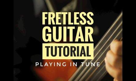 Fretless Guitar Tutorial 1 – Playing In Tune