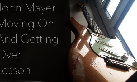 John Mayer – Moving On And Getting Over FULL LESSON (with Tabs)
