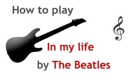In My Life guitar lesson, with chords – guitarguitar.net