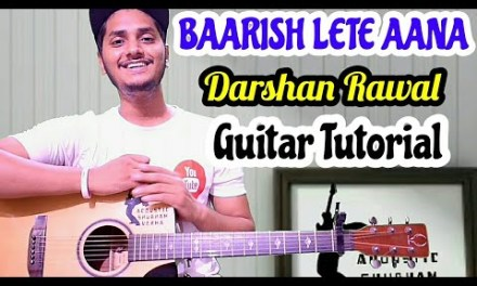Baarish Lete Aana – Darshan Rawal – Easy guitar chord lesson, with or without capo