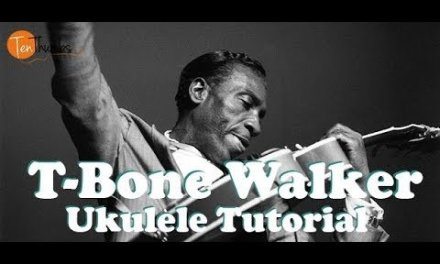 T Bone Walker Blues Rhythm and Fills – Blues Ukulele Tutorial with scales and tabs