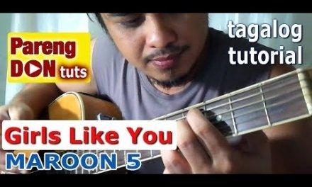 Girls Like You Guitar Tutorial w/ chords (Maroon 5) Filipino language