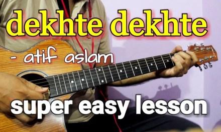 Dekhte Dekhte – Atif Aslam | Guitar Chords & Intro Lesson/Cover | Batti Gul Meter Chalu
