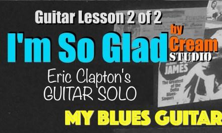 I'M SO GLAD :: Eric Clapton GUITAR SOLO :: Lesson 2 of 2 :: Cream :: Studio Version