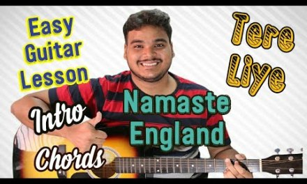 Tere Liye | Namaste England | Complete Guitar Lesson | Chords | Intro | Strumming