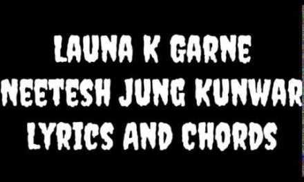 Launa K Garne||Neetesh Jung Kunwar||Lyrics And Chords||