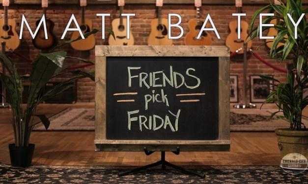 Friends Pick Friday – Matt Batey