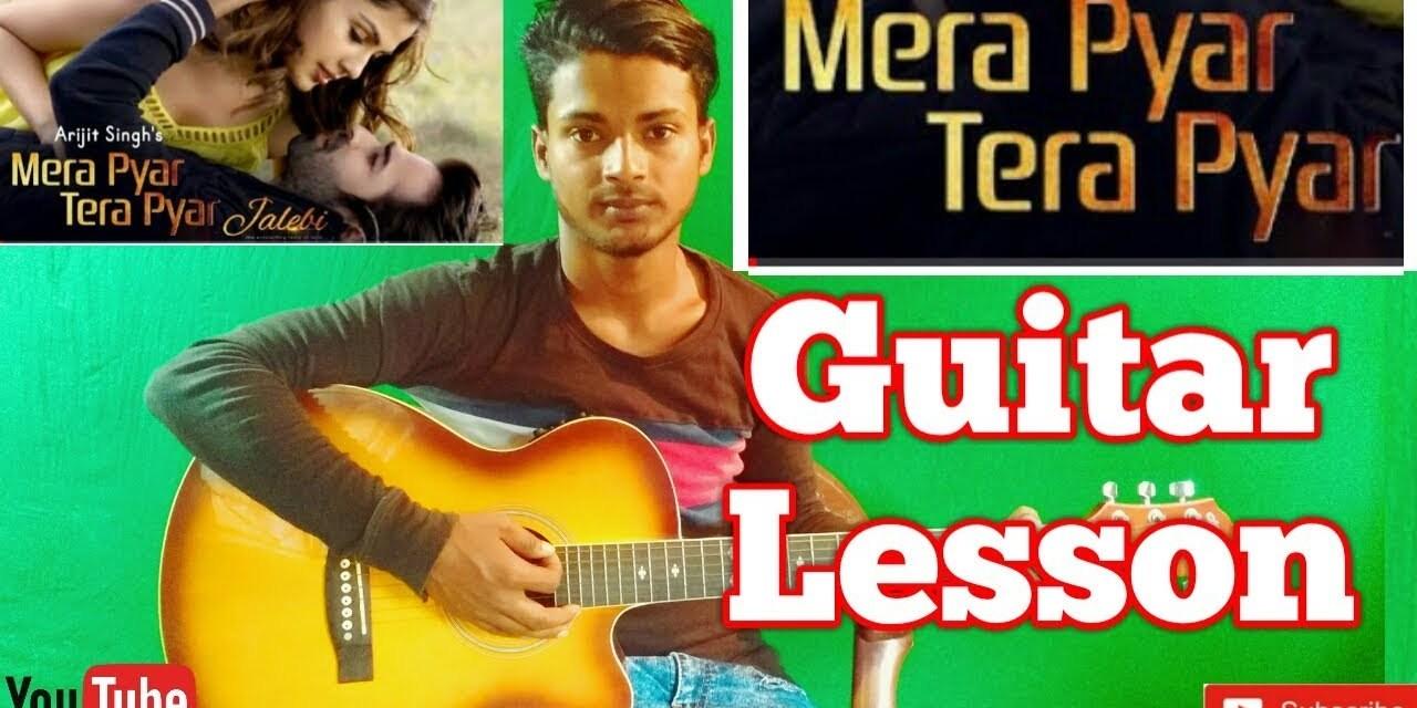 Mera Pyar Tera Pyar Arijit Singh Jelebi Easy Guitar Chords