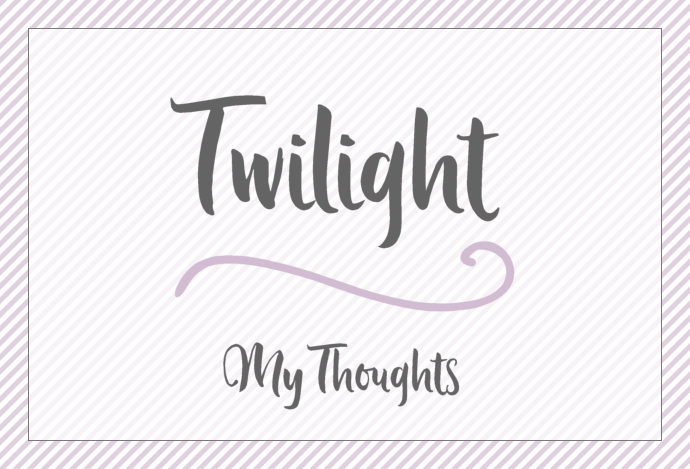 The Twilight Series: My Thoughts