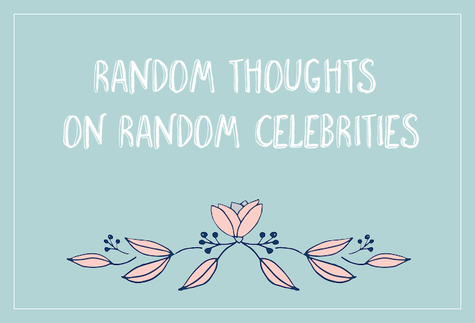 Random Thoughts on Random Celebrities