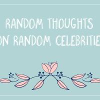 Random Thoughts on Random Celebrities