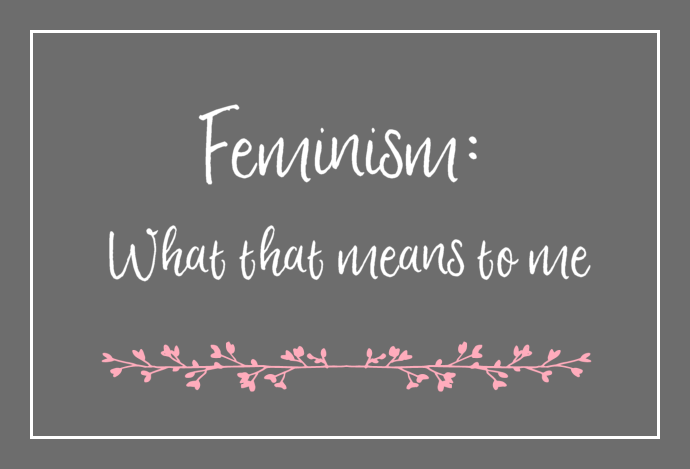 Feminism: What that means to me