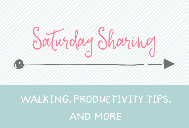Saturday Sharing - walking, productivity tips