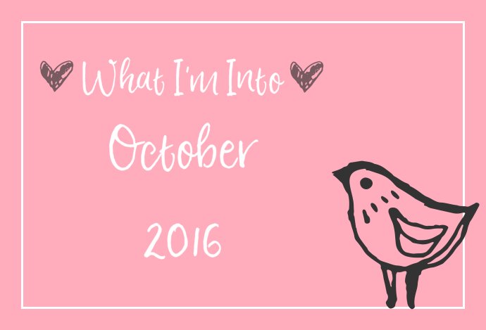 What I'm Into – October 2016