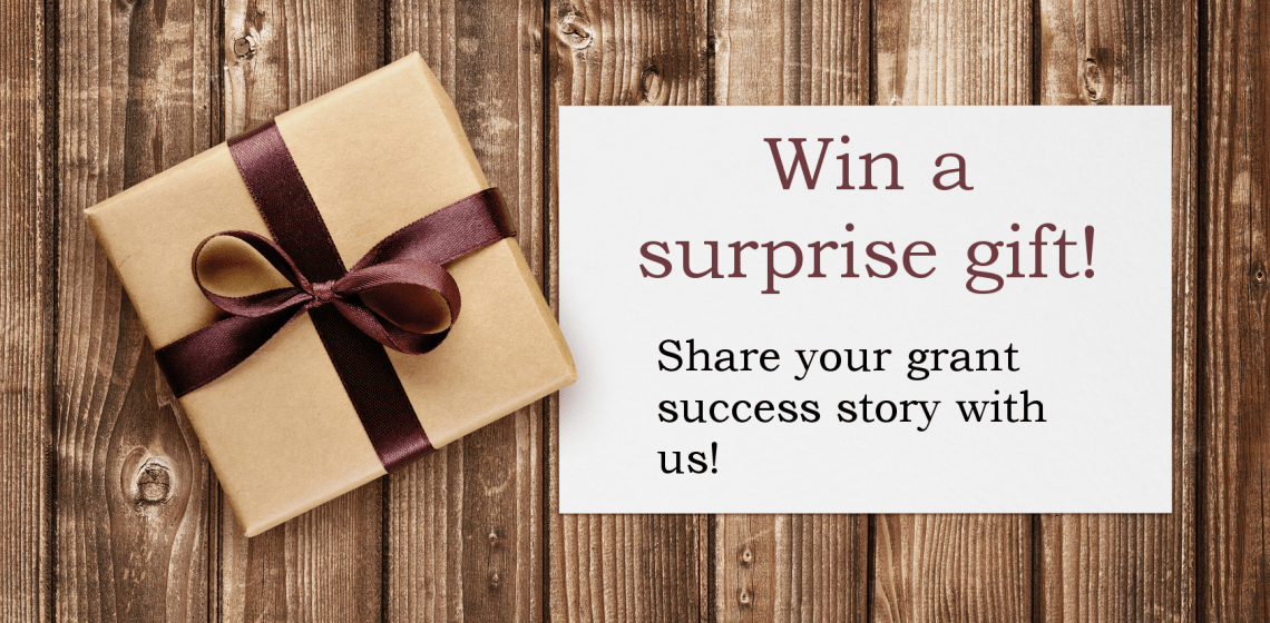 Share you grant success story and win a surprise gift