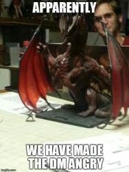 Rule number 1: Don't piss off the DM.