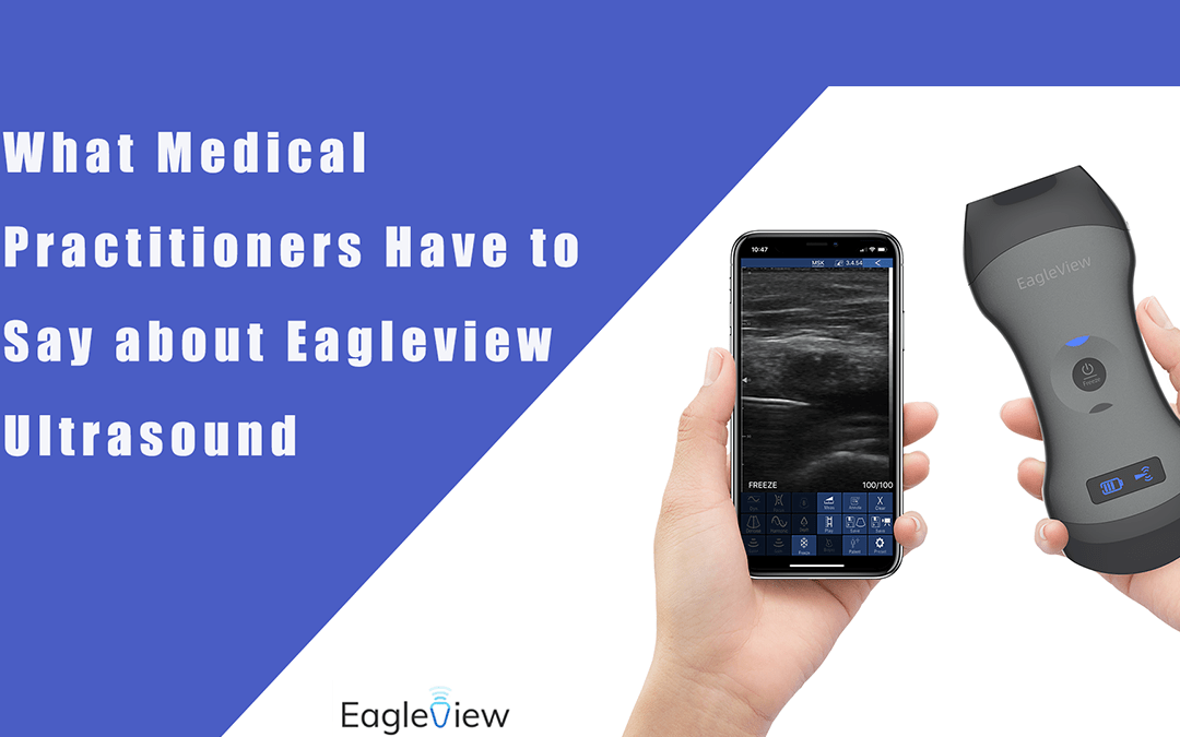 What Medical Practitioners Have to Say about EagleView Ultrasound