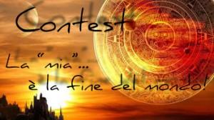 """Contest :la """"mia"""".. è la fine del mondo!"""