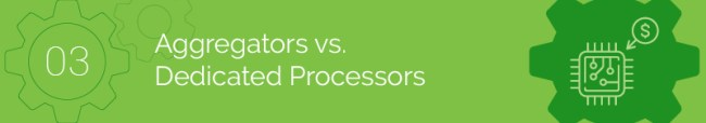 Aggregators vs. Dedicated Payment Processor