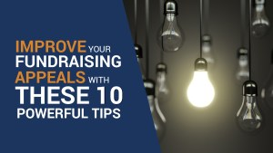Improve your fundraising appeals with these 10 tips.