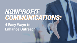Nonprofit Communications: 4 Easy Ways to Enhance Outreach