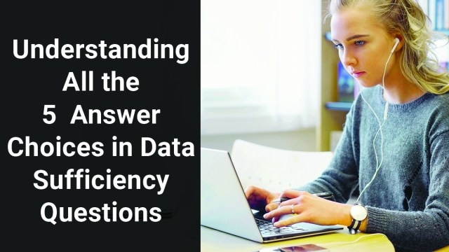 How to choose the 5 answer choices in Data sufficiency questions in GMAT?