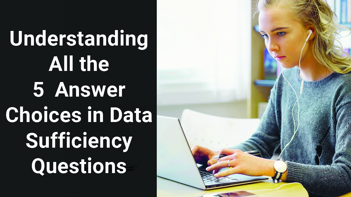 Understanding All the 5  Answer Choices in Data Sufficiency Questions