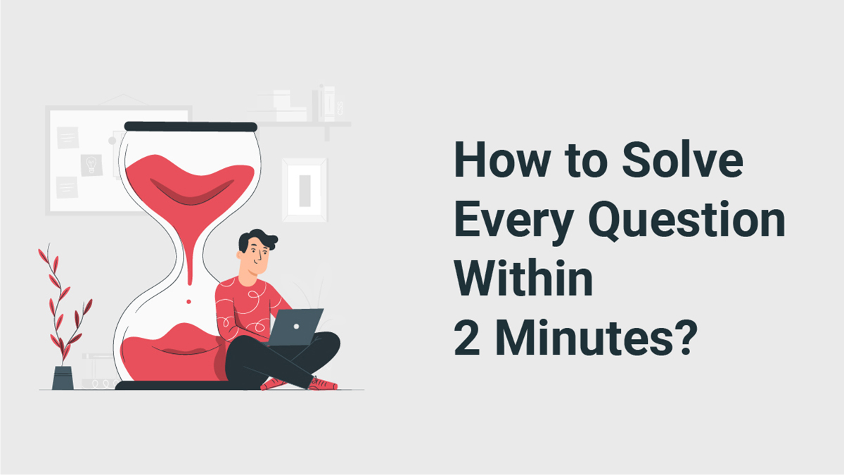 Solve Questions Within 2 Minutes