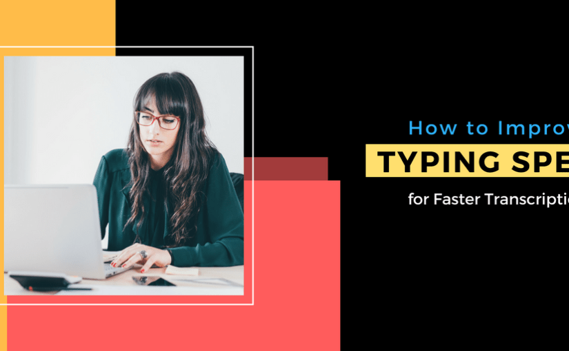 How to Improve Typing Speed for Faster Transcription