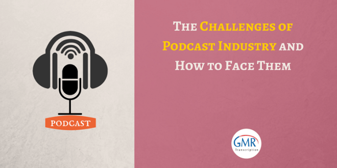The Challenges of Podcast Industry and How to Face Them